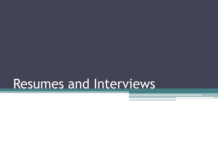 resumes and interviews