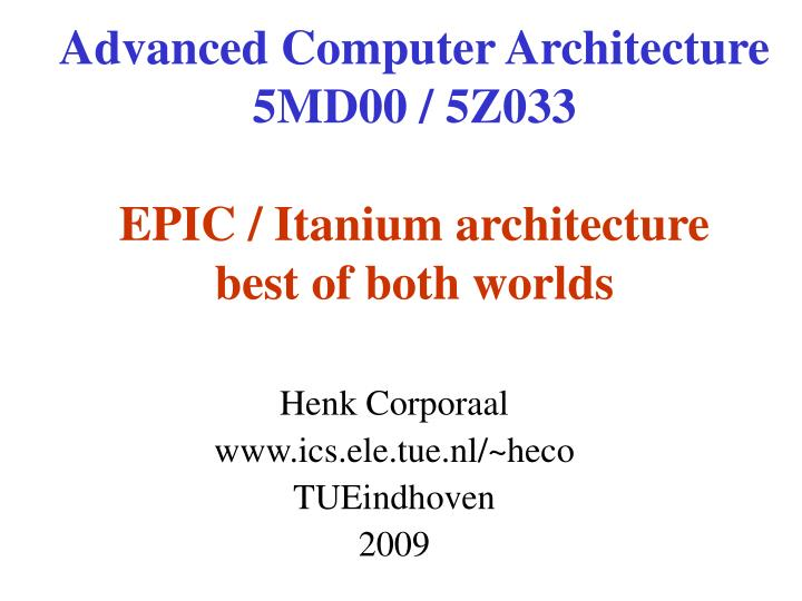 advanced computer architecture 5md00 5z033 epic itanium architecture best of both worlds n.