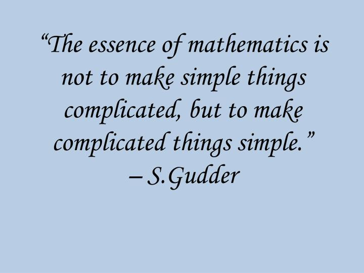 """The essence of mathematics is not to make simple things complicated, but to make complicated things simple."""