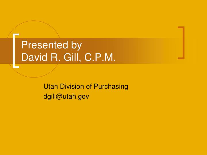 Presented by david r gill c p m