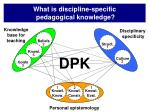 what is discipline specific pedagogical knowledge10