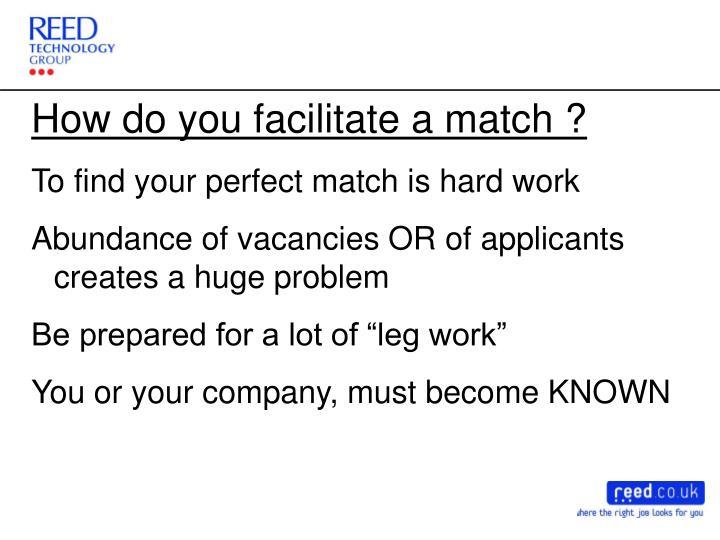 How do you facilitate a match ?