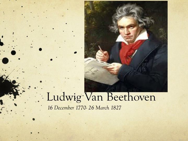 the life and influences of ludvig von beethoven Ludwig van beethoven born: 17-dec-1770 birthplace: but cherished his portrait to the end of his life beethoven's father josephine von.