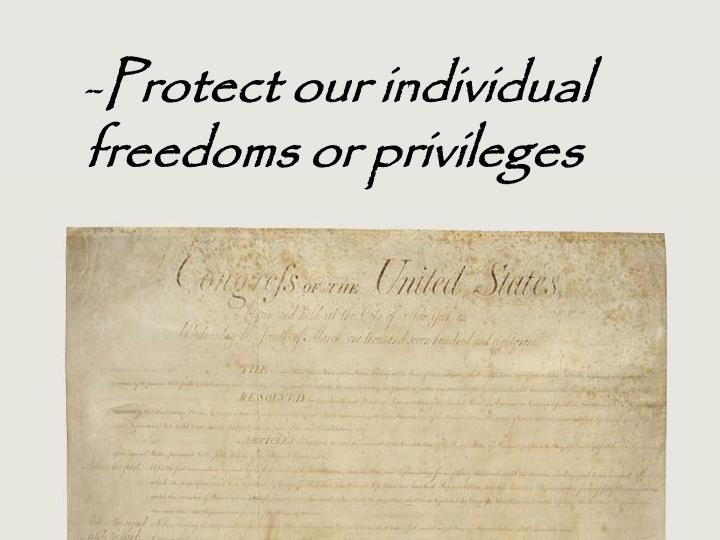 Protect our individual freedoms or privileges
