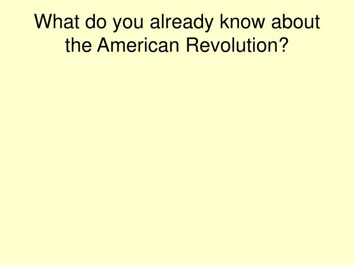 What do you already know about the american revolution