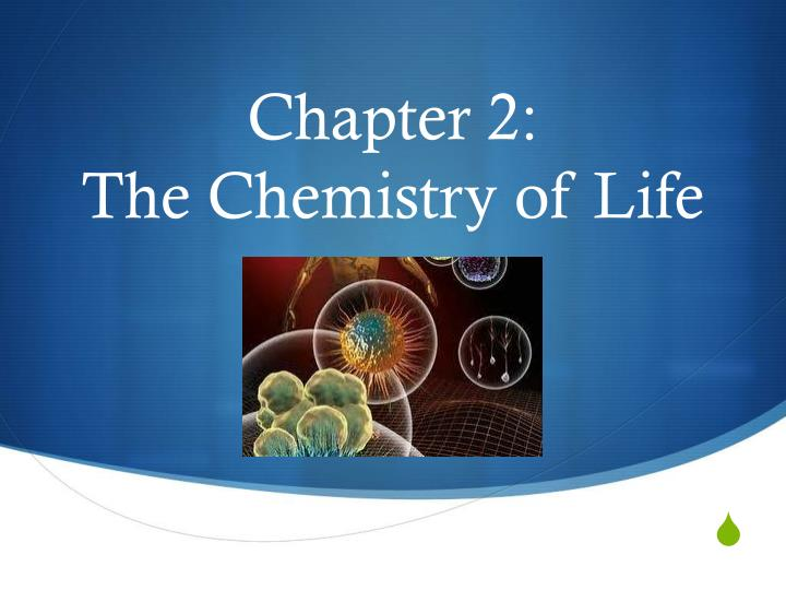 the chemistry of life Learn how chemistry makes life possible from you, to your dog, to your dinner, to the global ecosystem, all living systems are made out of atoms that obey the basic rules of chemistry.