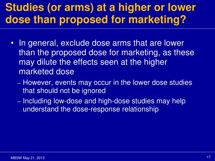 Studies (or arms) at a higher or lower dose than proposed for marketing?