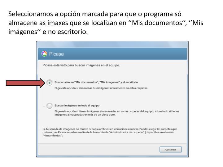 Seleccionamos a opción marcada para que o programa só almacene as imaxes que se localizan en ''Mis