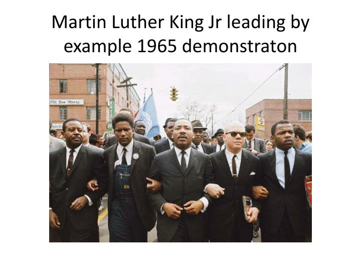 the qualities of martin luther king jr as an effective leader Leadership lessons from dr martin luther king, jr next  those were tall words for a leader to proclaim across an  how effective is a dream if you.