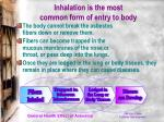 inhalation is the most common form of entry to body