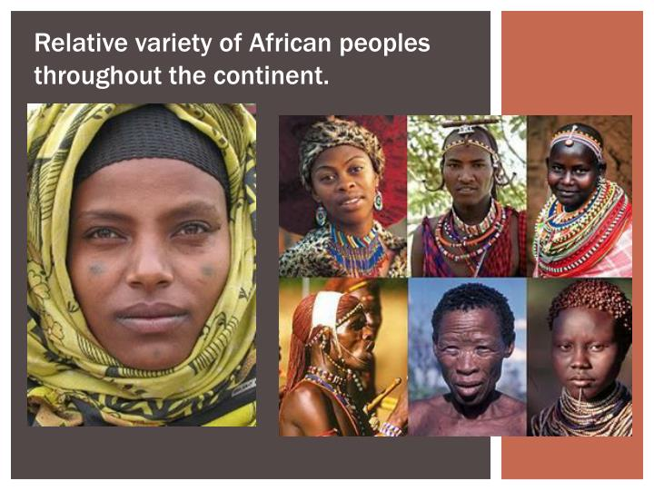 Relative variety of African peoples throughout the continent.