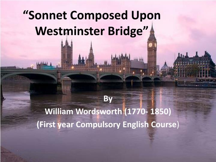 "composed upon westminster bridge commentary In this installment, joshua weiner reads ""composed upon westminster bridge,  sept 3, 1802"" by william wordsworth weiner's collections of."