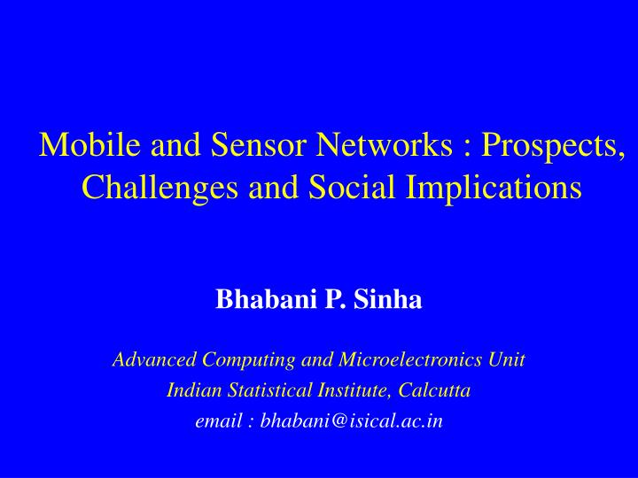 Mobile and sensor networks prospects challenges and social implications