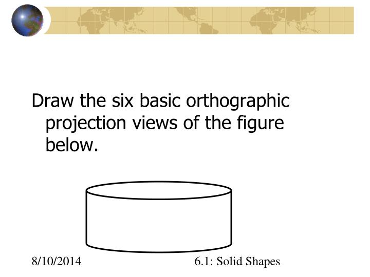 Draw the six basic orthographic projection views of the figure below.