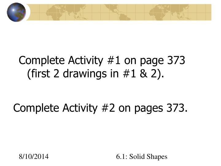 Complete Activity #1 on page 373 (first 2 drawings in #1 & 2).