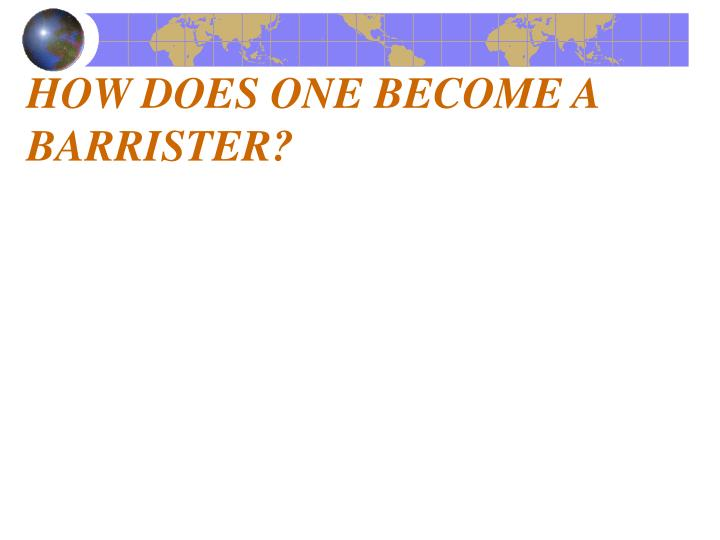 HOW DOES ONE BECOME A BARRISTER?