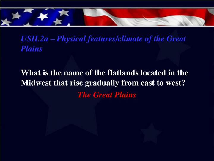 USII.2a – Physical features/climate of the Great Plains