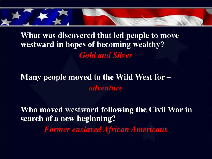 What was discovered that led people to move westward in hopes of becoming wealthy?
