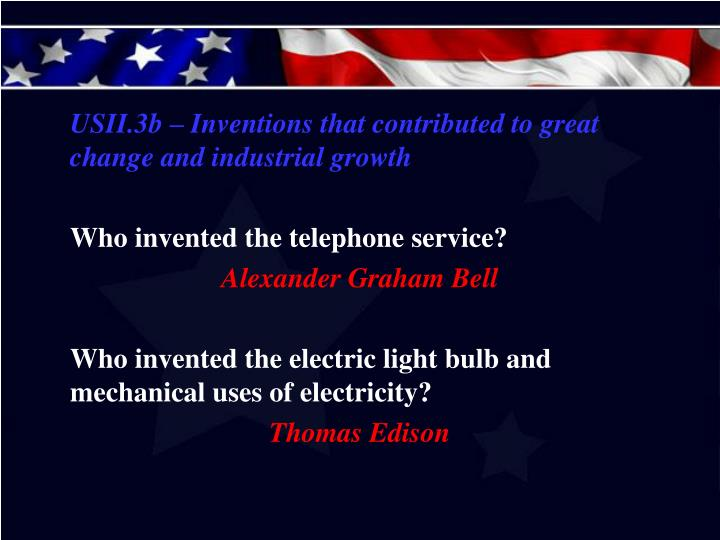 USII.3b – Inventions that contributed to great change and industrial growth