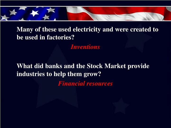 Many of these used electricity and were created to be used in factories?