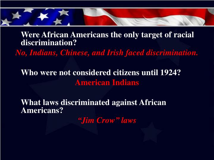 Were African Americans the only target of racial discrimination?