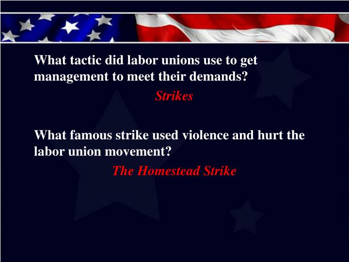 What tactic did labor unions use to get management to meet their demands?