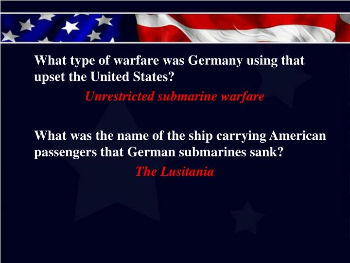 What type of warfare was Germany using that upset the United States?