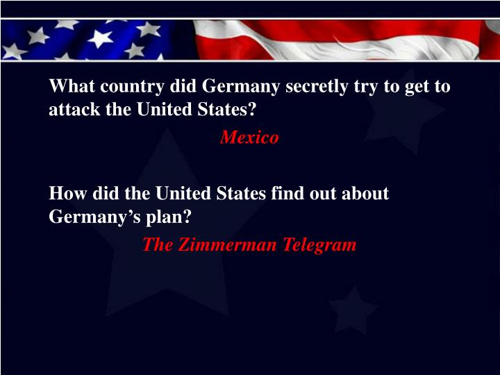What country did Germany secretly try to get to attack the United States?