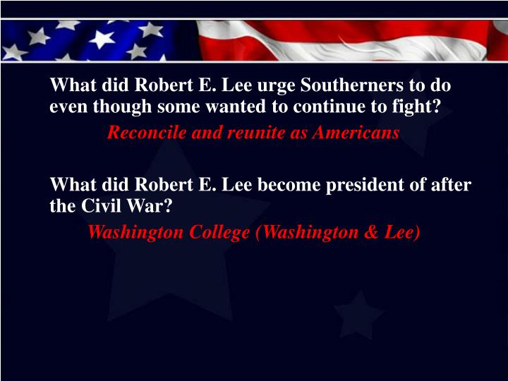 What did Robert E. Lee urge Southerners to do even though some wanted to continue to fight?