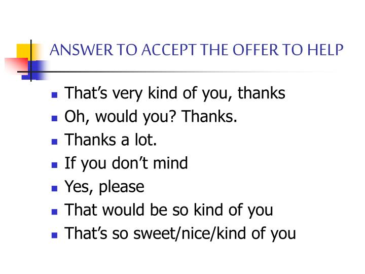 ANSWER TO ACCEPT THE OFFER TO HELP