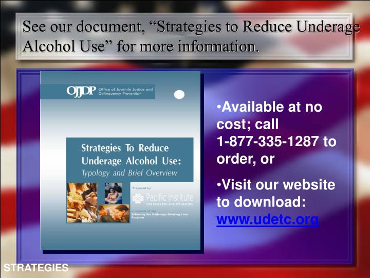 """See our document, """"Strategies to Reduce Underage Alcohol Use"""" for more information."""
