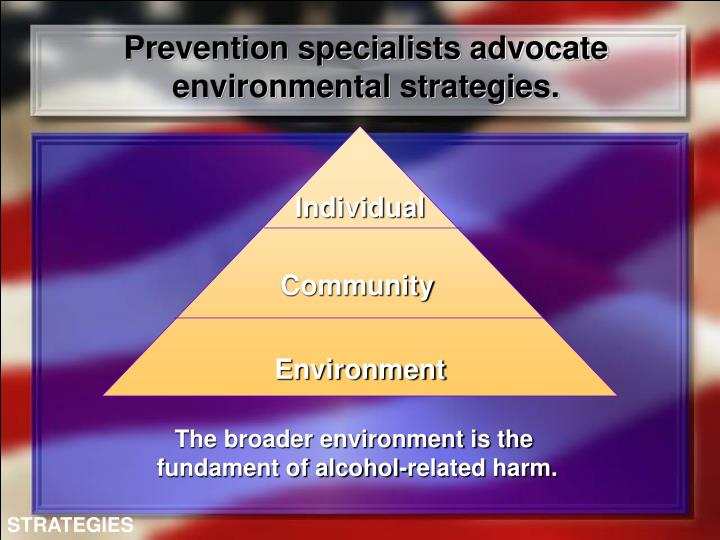 Prevention specialists advocate environmental strategies.