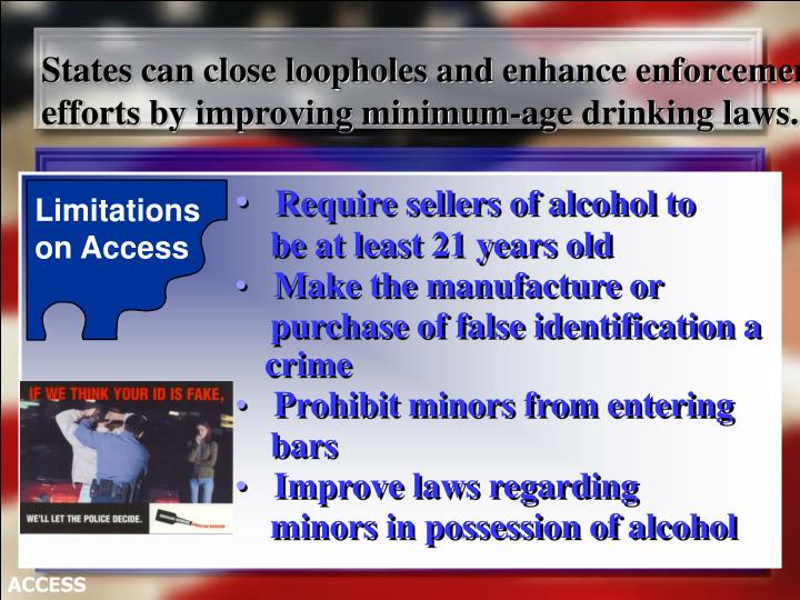 States can close loopholes and enhance enforcement efforts by improving minimum-age drinking laws.