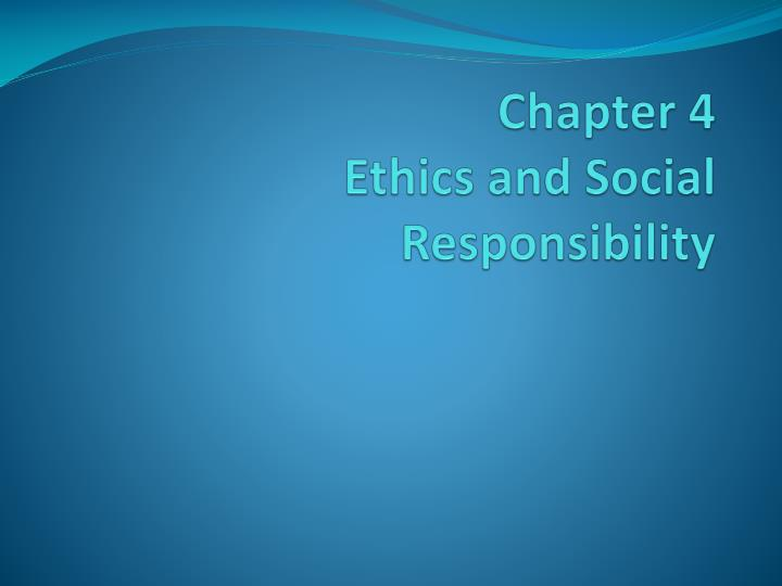 chapter 4 ethics and social responsibility n.