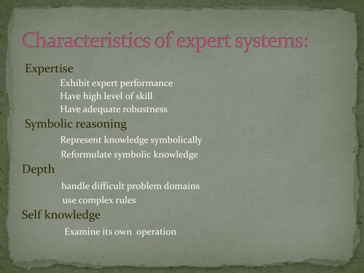 Characteristics of expert systems: