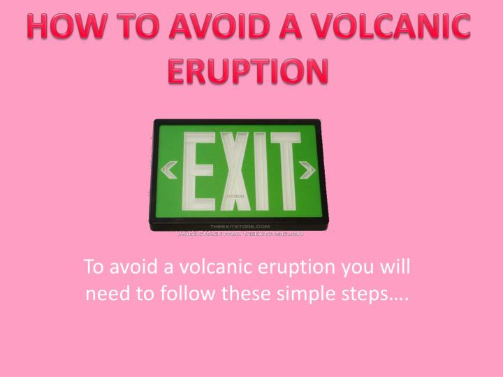 HOW TO AVOID A VOLCANIC ERUPTION