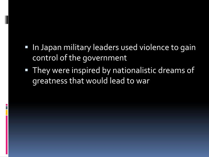 In Japan military leaders used violence to gain control of the government