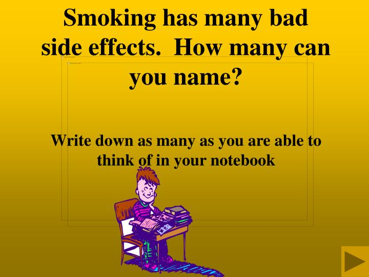 Smoking has many bad side effects.  How many can you name?