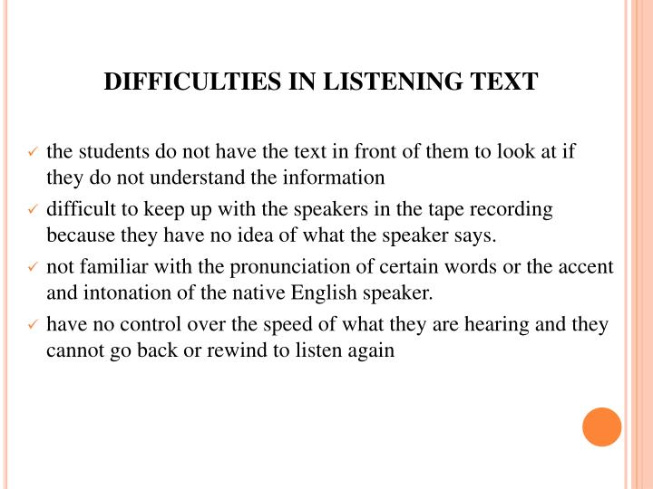 DIFFICULTIES IN LISTENING TEXT