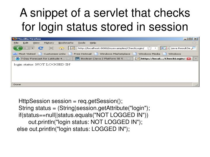 A snippet of a servlet that checks for login status stored in session