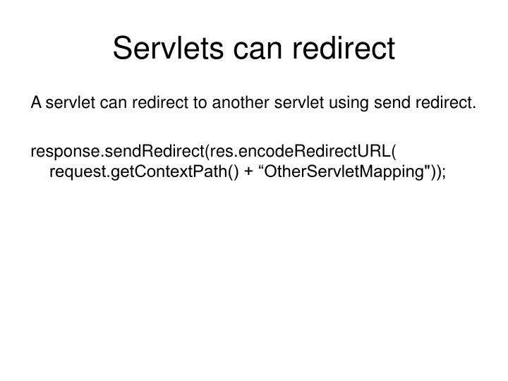 Servlets can redirect