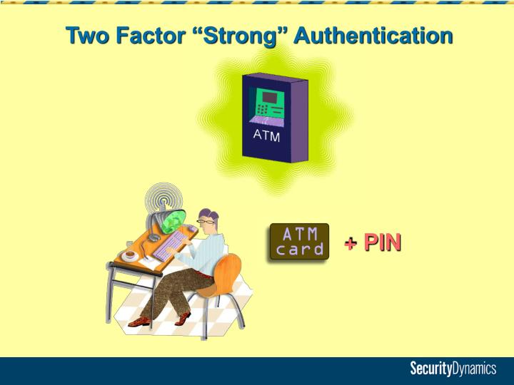 "Two Factor ""Strong"" Authentication"
