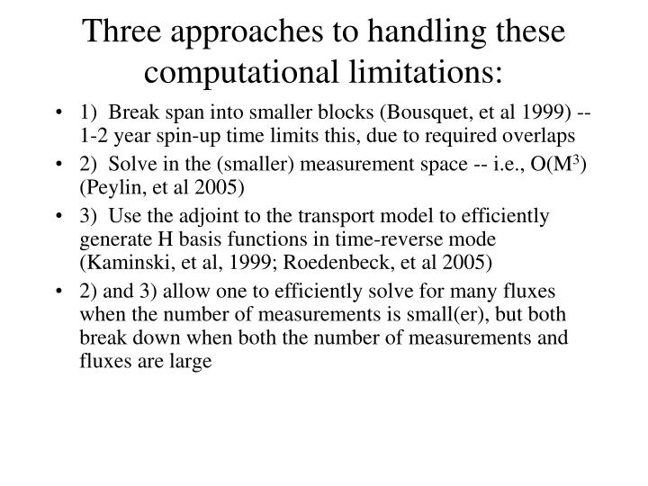 1)  Break span into smaller blocks (Bousquet, et al 1999) -- 1-2 year spin-up time limits this, due to required overlaps