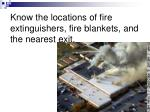 know the locations of fire extinguishers fire blankets and the nearest exit