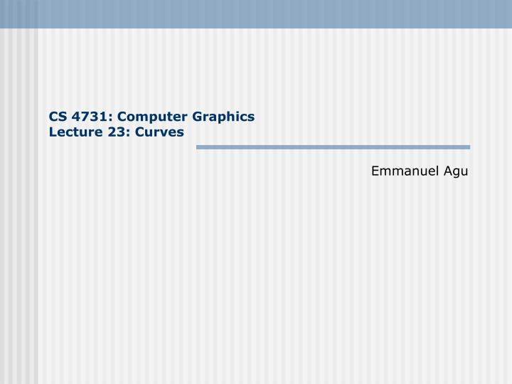 cs 4731 computer graphics lecture 23 curves n.
