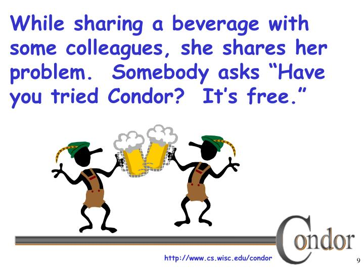 "While sharing a beverage with some colleagues, she shares her problem.  Somebody asks ""Have you tried Condor?  It's free."""