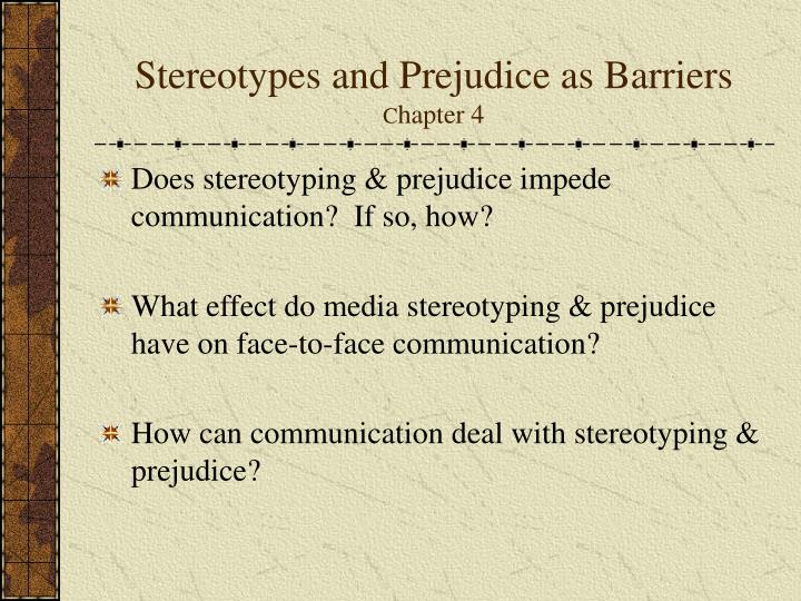 sterepotypin and prejudice As we have seen, a person's identity cannot be summed up in just one label often though we tend to concentrate on limited or disorted aspects.