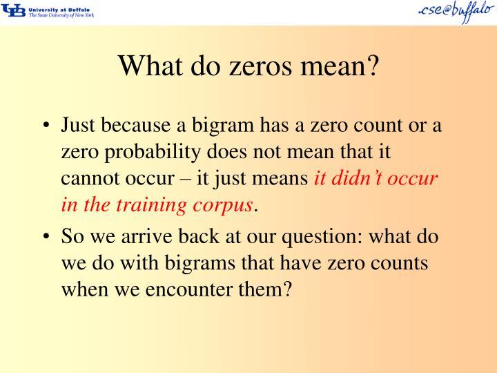 What do zeros mean?