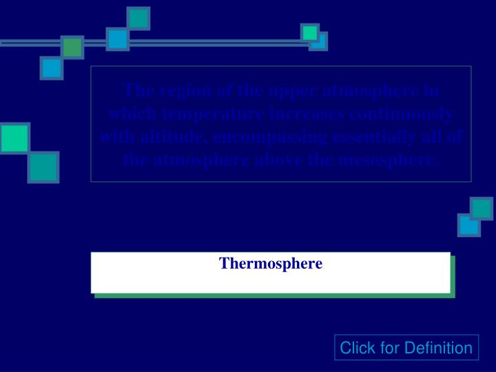 The region of the upper atmosphere in which temperature increases continuously with altitude, encompassing essentially all of the atmosphere above the mesosphere.