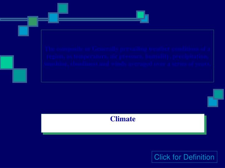 The composite or Generally prevailing weather conditions of a region, as temperature, air pressure, ...